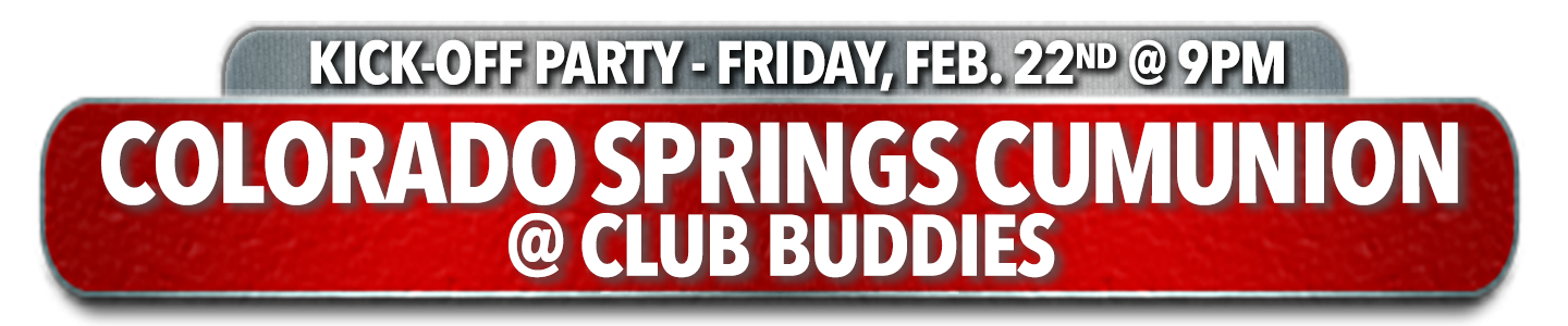 Colorado Springs CumUnion @ Club Buddies - Friday, Feb. 22nd @ 9:00pm